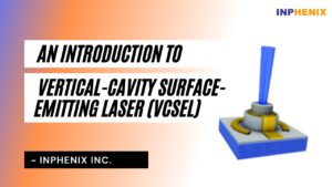 An Introduction to Vertical-Cavity Surface-Emitting Laser (VCSEL)