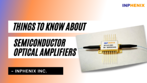 Things to know about Semiconductor Optical Amplifiers